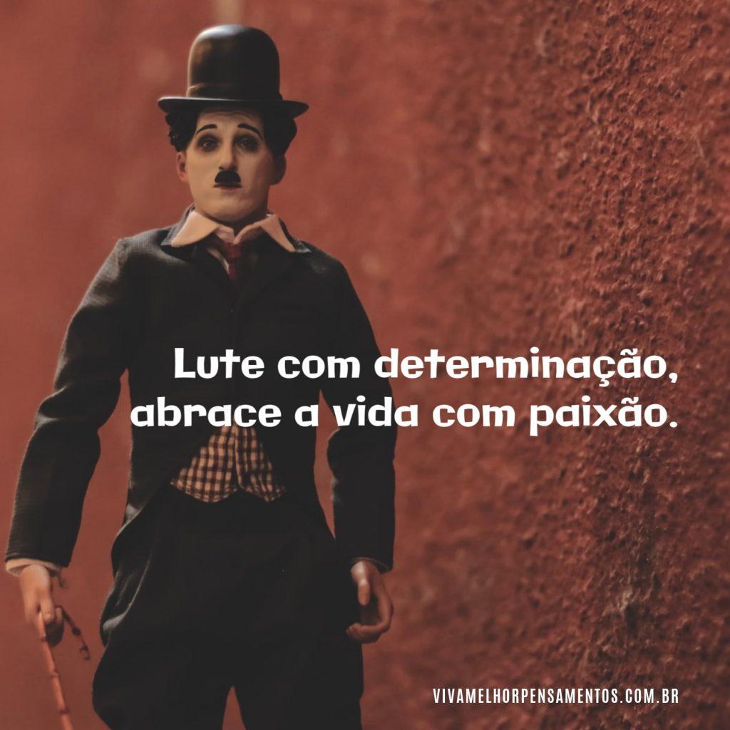 Lute com determinação - Charles Chaplin