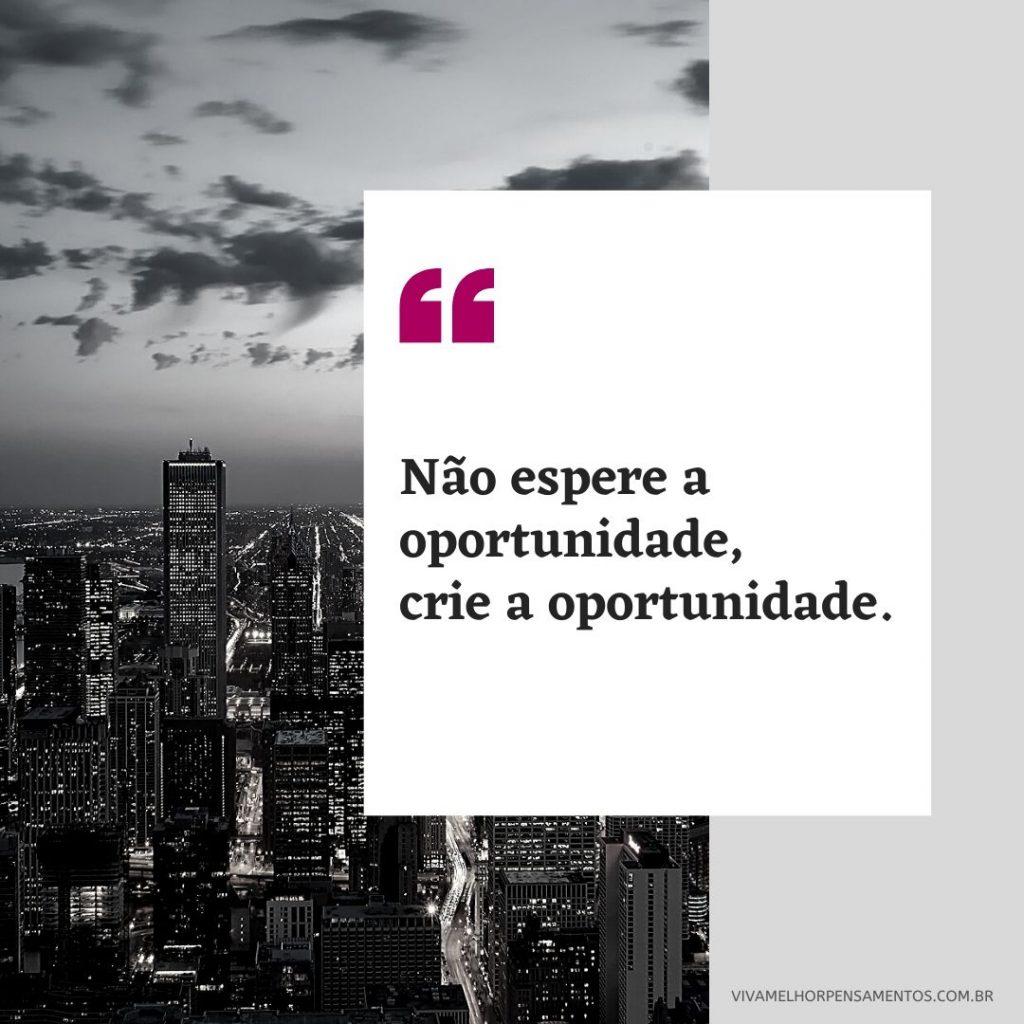 Não espere a oportunidade