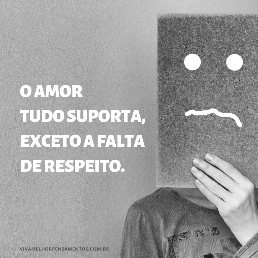 Quando falta o respeito o amor sofre