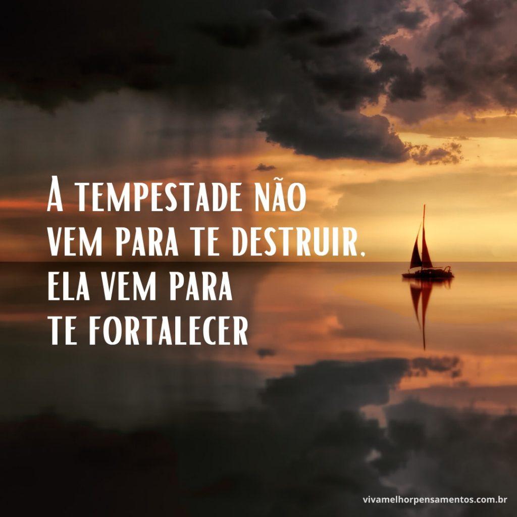 A tempestade não vem para te destruir, ela vem para te fortalecer